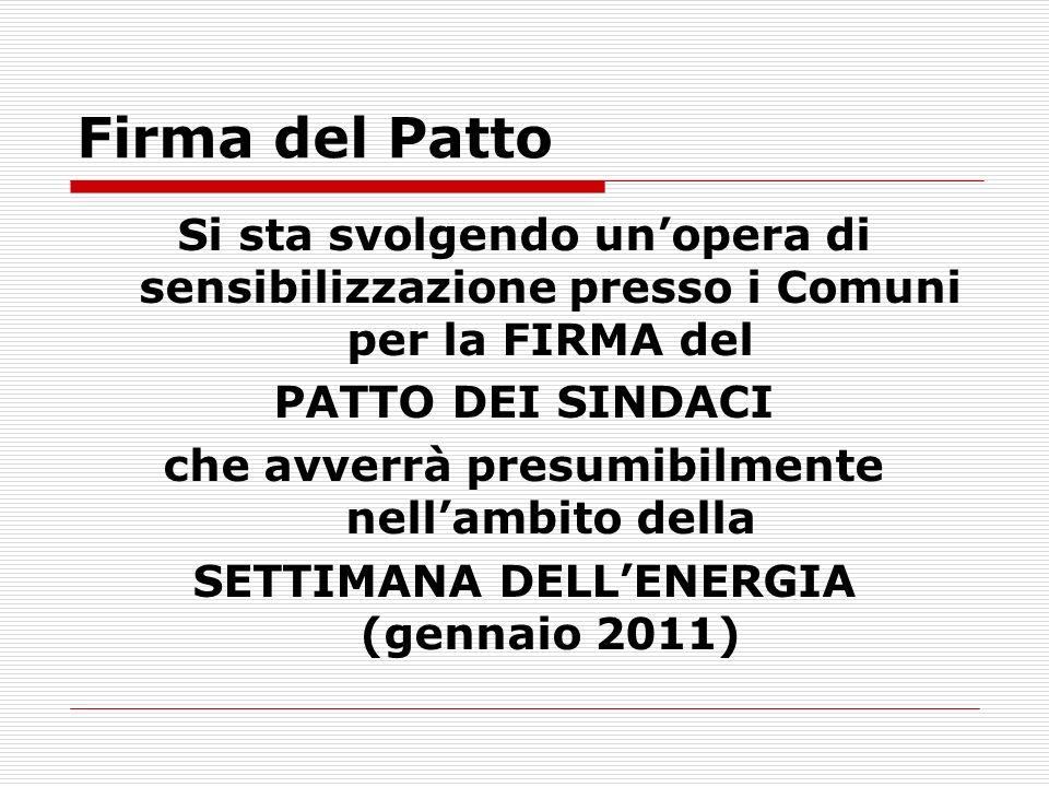 Firma del Patto Si sta svolgendo unopera di sensibilizzazione presso i Comuni per la FIRMA del PATTO DEI SINDACI che avverrà presumibilmente nellambit