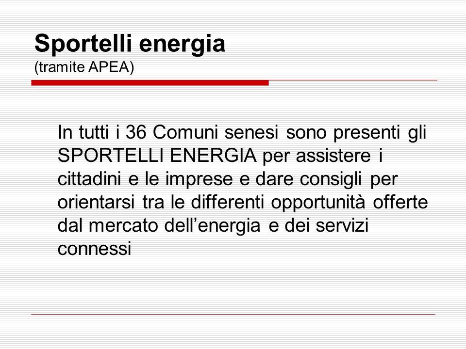 Sportelli energia (tramite APEA) In tutti i 36 Comuni senesi sono presenti gli SPORTELLI ENERGIA per assistere i cittadini e le imprese e dare consigl