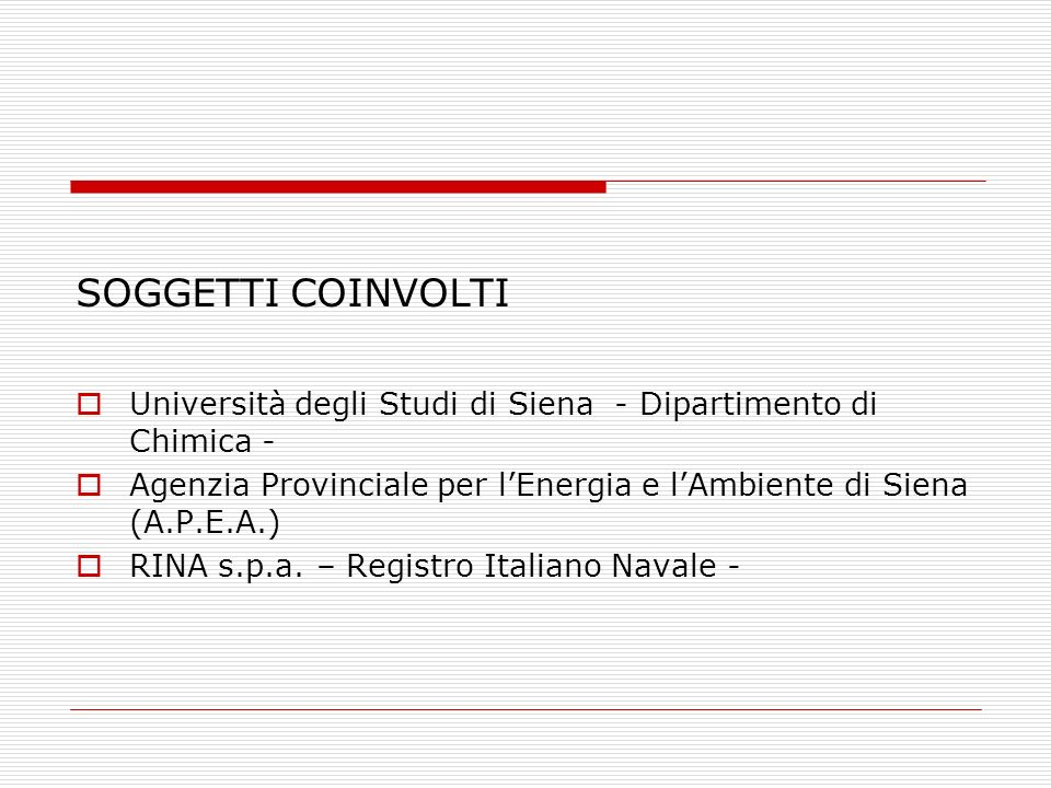 SOGGETTI COINVOLTI Università degli Studi di Siena - Dipartimento di Chimica - Agenzia Provinciale per lEnergia e lAmbiente di Siena (A.P.E.A.) RINA s