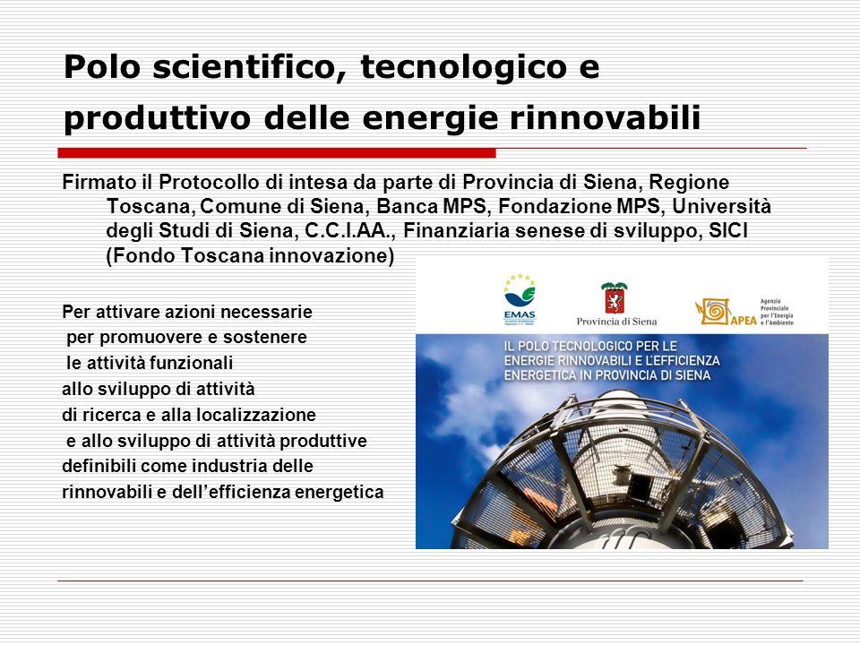 Polo scientifico, tecnologico e produttivo delle energie rinnovabili Firmato il Protocollo di intesa da parte di Provincia di Siena, Regione Toscana,