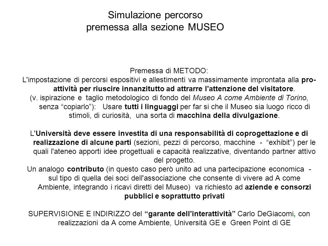 Simulazione percorso premessa alla sezione MUSEO Premessa di METODO: L'impostazione di percorsi espositivi e allestimenti va massimamente improntata a