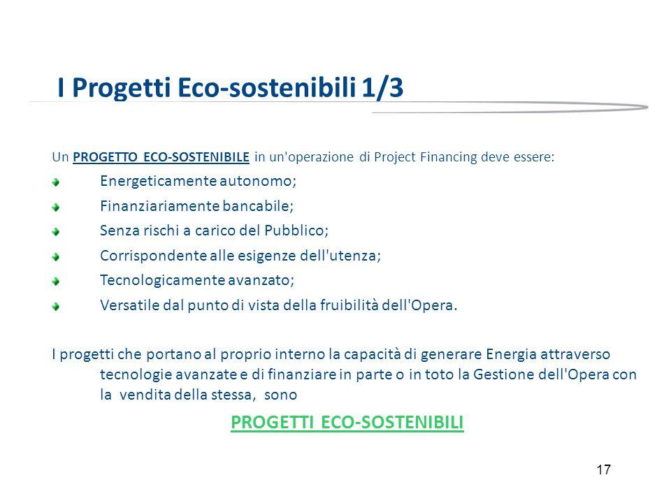 17 I Progetti Eco-sostenibili 1/3 Un PROGETTO ECO-SOSTENIBILE in un'operazione di Project Financing deve essere: Energeticamente autonomo; Finanziaria
