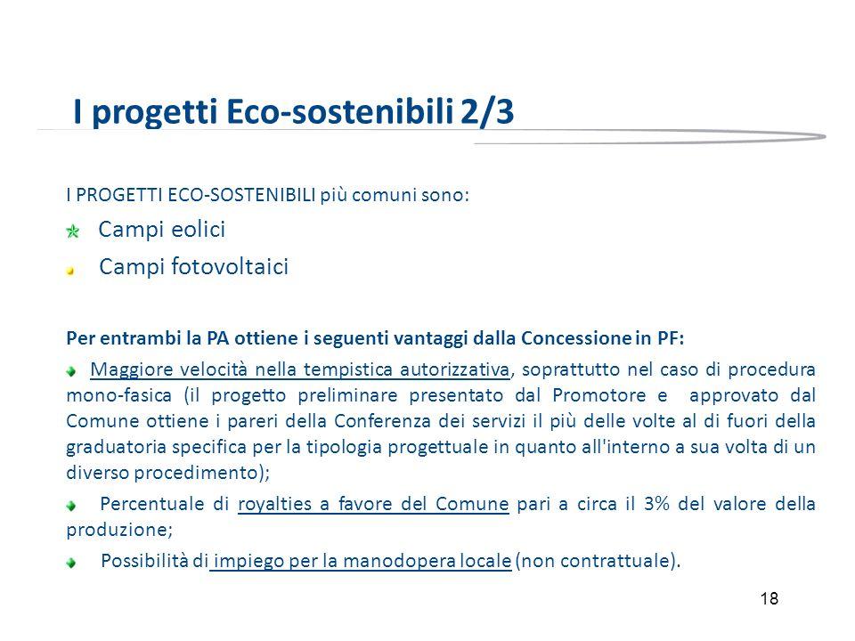 18 I progetti Eco-sostenibili 2/3 I PROGETTI ECO-SOSTENIBILI più comuni sono: Campi eolici Campi fotovoltaici Per entrambi la PA ottiene i seguenti va