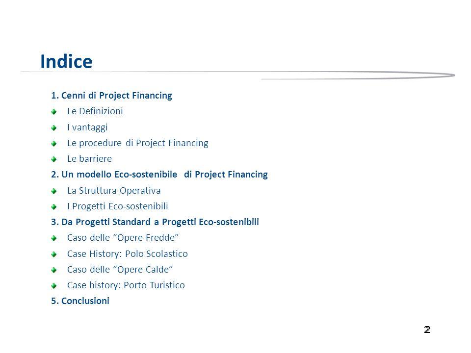 2 Indice 1. Cenni di Project Financing Le Definizioni I vantaggi Le procedure di Project Financing Le barriere 2. Un modello Eco-sostenibile di Projec