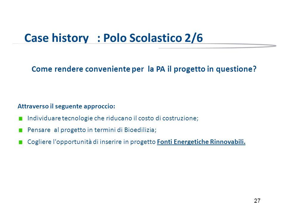 27 Case history : Polo Scolastico 2/6 Come rendere conveniente per la PA il progetto in questione? Attraverso il seguente approccio: Individuare tecno