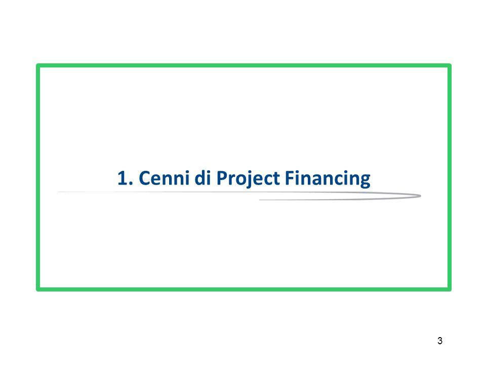 4 Le Definizioni 1/2 Il Project Financing, finanziamento di progetto, è un operazione di finanziamento in cui una specifica iniziativa economica, generalmente costituita ad hoc, viene valutata principalmente per le sue capacità di generare flussi di cassa previsti dalla gestione i quali costituiscono la fonte primaria per il servizio del debito.