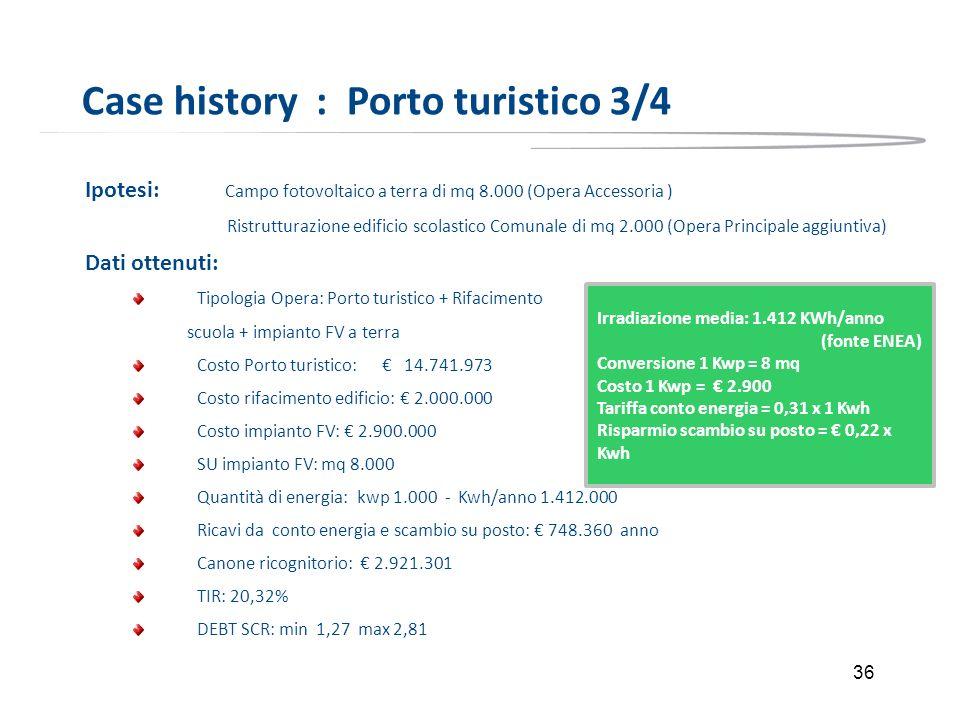 36 Case history : Porto turistico 3/4 Ipotesi: Campo fotovoltaico a terra di mq 8.000 (Opera Accessoria ) Ristrutturazione edificio scolastico Comunal