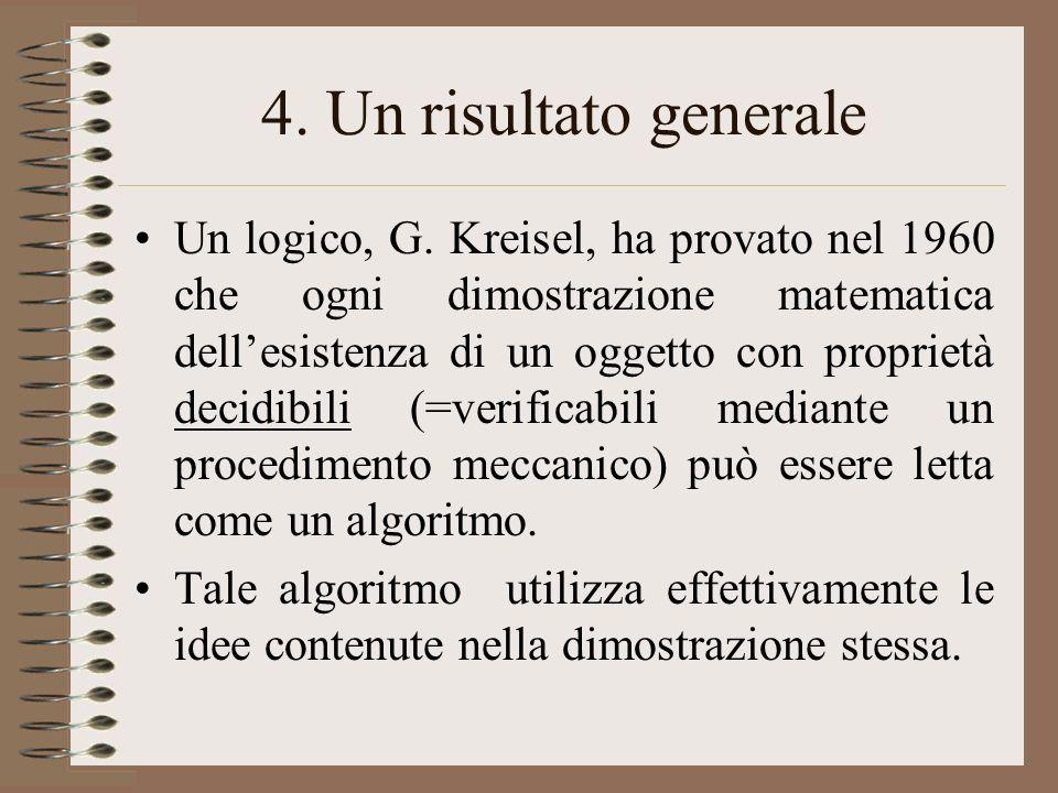 4. Un risultato generale Un logico, G. Kreisel, ha provato nel 1960 che ogni dimostrazione matematica dellesistenza di un oggetto con proprietà decidi
