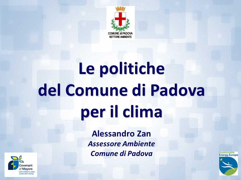 Le politiche del Comune di Padova per il clima Alessandro Zan Assessore Ambiente Comune di Padova
