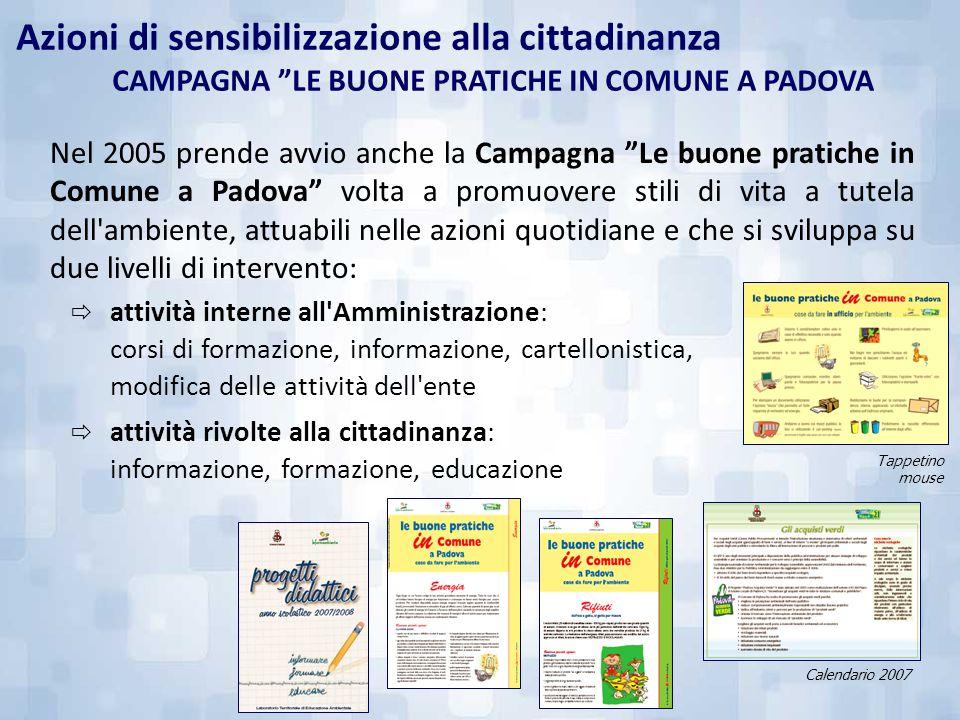 Azioni di sensibilizzazione alla cittadinanza CAMPAGNA LE BUONE PRATICHE IN COMUNE A PADOVA Nel 2005 prende avvio anche la Campagna Le buone pratiche