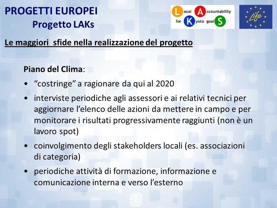 PROGETTI EUROPEI Progetto LAKs Le maggiori sfide nella realizzazione del progetto Piano del Clima: costringe a ragionare da qui al 2020 interviste per