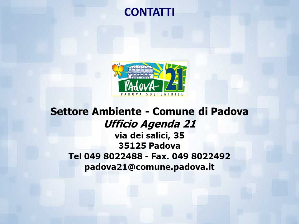 Settore Ambiente - Comune di Padova Ufficio Agenda 21 via dei salici, 35 35125 Padova Tel 049 8022488 - Fax. 049 8022492 padova21@comune.padova.it CON