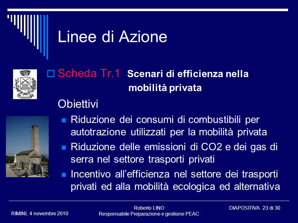 Roberto LINO Responsabile Preparazione e gestione PEAC DIAPOSITIVA 23 di 30 RIMINI, 4 novembre 2010 Linee di Azione Scheda Tr.1 Scenari di efficienza