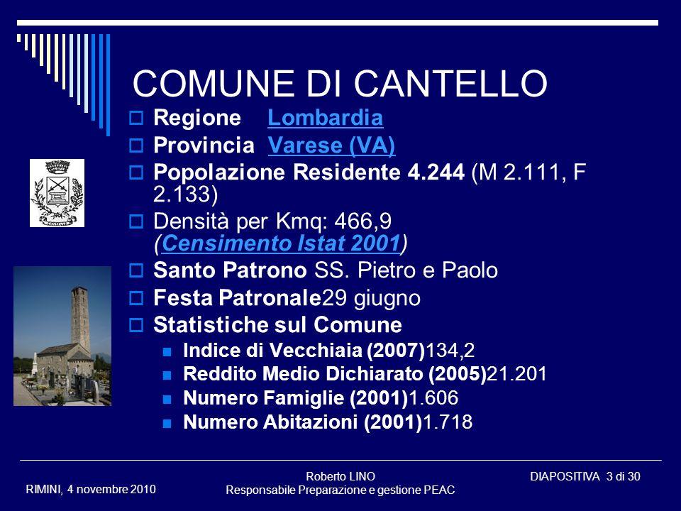 Roberto LINO Responsabile Preparazione e gestione PEAC DIAPOSITIVA 3 di 30 RIMINI, 4 novembre 2010 COMUNE DI CANTELLO Regione LombardiaLombardia Provi