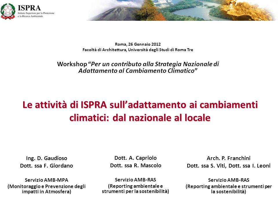 Le attività di ISPRA sulladattamento ai cambiamenti climatici: dal nazionale al locale Ing. D. Gaudioso Dott. ssa F. Giordano Servizio AMB-MPA (Monito