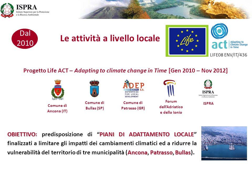 Dal 2010 Le attività a livello locale Progetto Life ACT – Adapting to climate change in Time [Gen 2010 – Nov 2012] OBIETTIVOPIANI DI ADATTAMENTO LOCAL