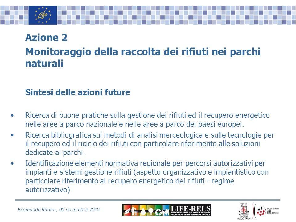 Ecomondo Rimini, 05 novembre 2010 Azione 2 Monitoraggio della raccolta dei rifiuti nei parchi naturali Sintesi delle azioni future Ricerca di buone pratiche sulla gestione dei rifiuti ed il recupero energetico nelle aree a parco nazionale e nelle aree a parco dei paesi europei.