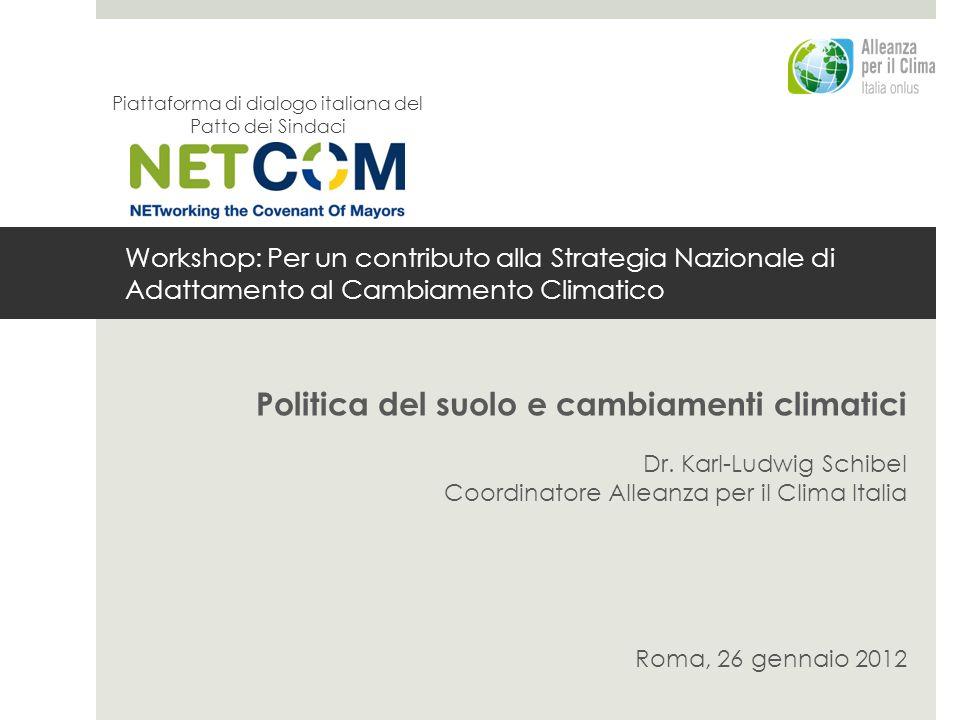 Workshop: Per un contributo alla Strategia Nazionale di Adattamento al Cambiamento Climatico Politica del suolo e cambiamenti climatici Dr.