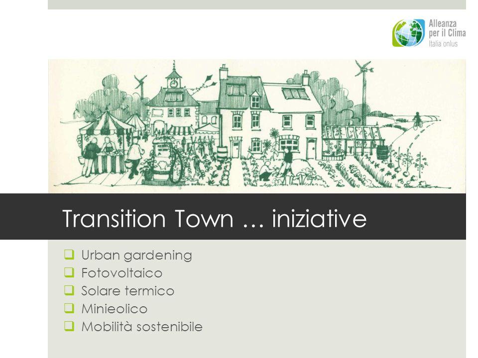 Urban gardening Fotovoltaico Solare termico Minieolico Mobilità sostenibile Transition Town … iniziative