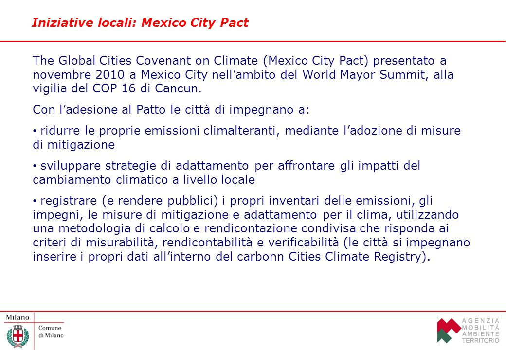 Iniziative locali: Mexico City Pact The Global Cities Covenant on Climate (Mexico City Pact) presentato a novembre 2010 a Mexico City nellambito del World Mayor Summit, alla vigilia del COP 16 di Cancun.