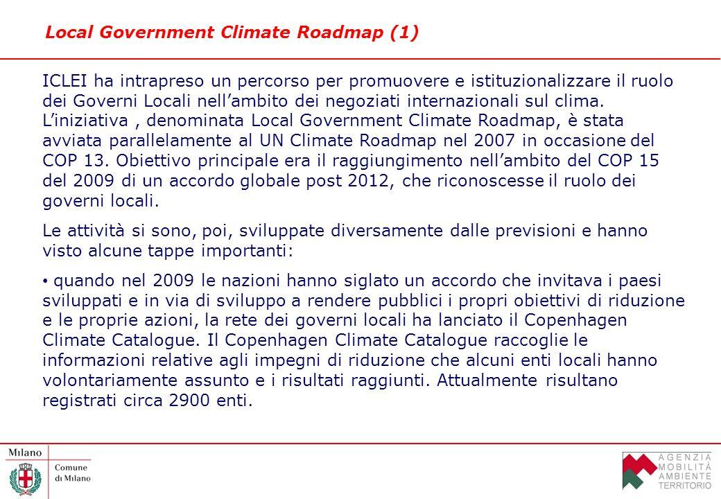 Local Government Climate Roadmap (1) ICLEI ha intrapreso un percorso per promuovere e istituzionalizzare il ruolo dei Governi Locali nellambito dei negoziati internazionali sul clima.