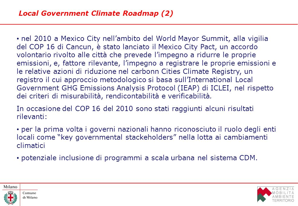 Local Government Climate Roadmap (2) nel 2010 a Mexico City nellambito del World Mayor Summit, alla vigilia del COP 16 di Cancun, è stato lanciato il