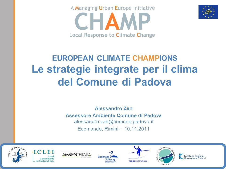 EUROPEAN CLIMATE CHAMPIONS Le strategie integrate per il clima del Comune di Padova Alessandro Zan Assessore Ambiente Comune di Padova alessandro.zan@