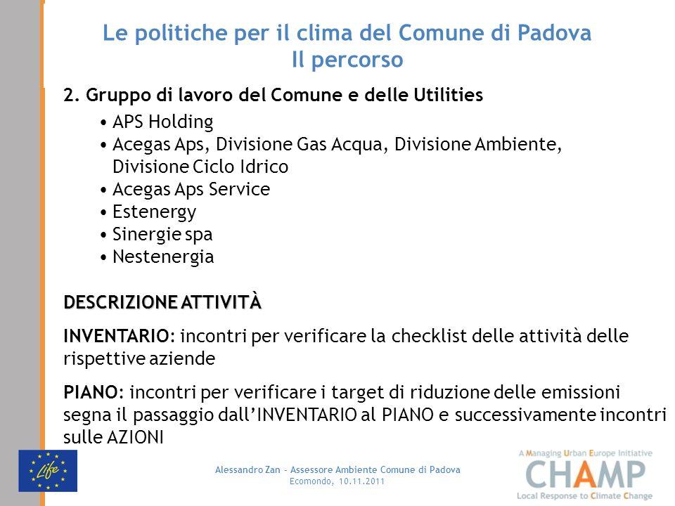 Alessandro Zan - Assessore Ambiente Comune di Padova Ecomondo, 10.11.2011 Le politiche per il clima del Comune di Padova Il percorso 2. Gruppo di lavo