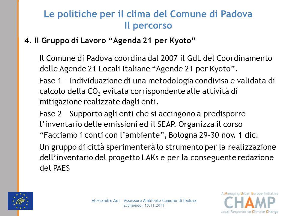 Alessandro Zan - Assessore Ambiente Comune di Padova Ecomondo, 10.11.2011 Le politiche per il clima del Comune di Padova Il percorso 4. Il Gruppo di L