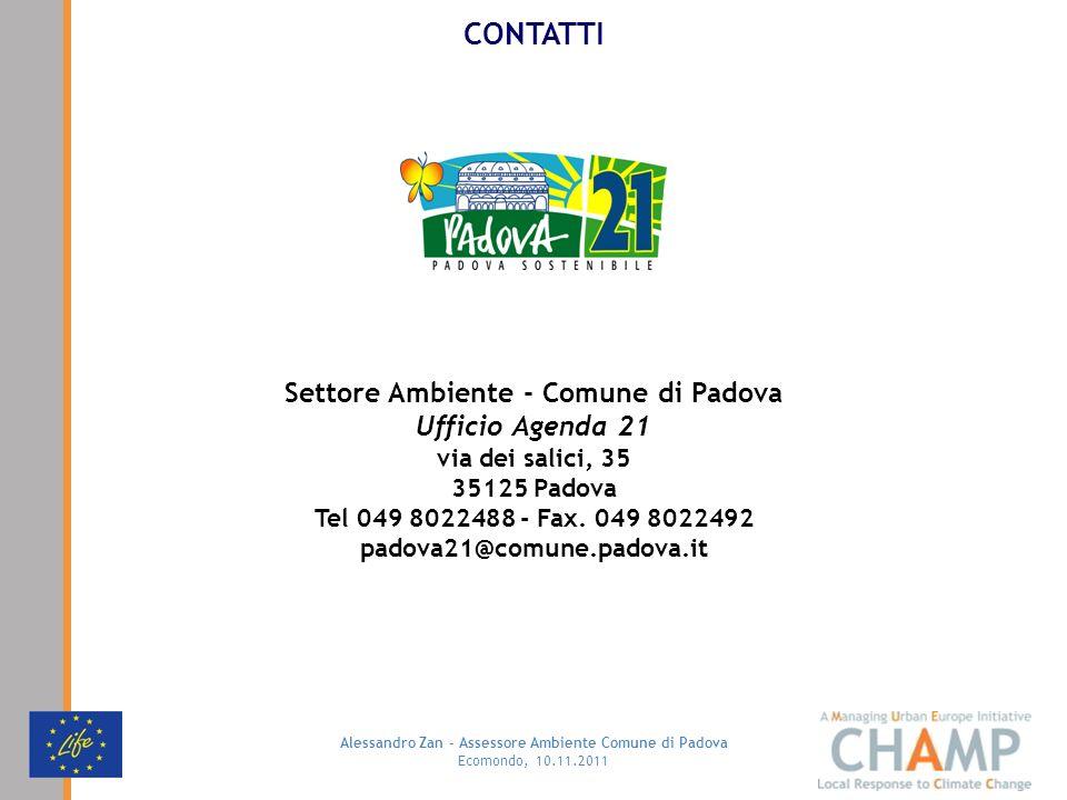 Alessandro Zan - Assessore Ambiente Comune di Padova Ecomondo, 10.11.2011 Settore Ambiente - Comune di Padova Ufficio Agenda 21 via dei salici, 35 35125 Padova Tel 049 8022488 - Fax.
