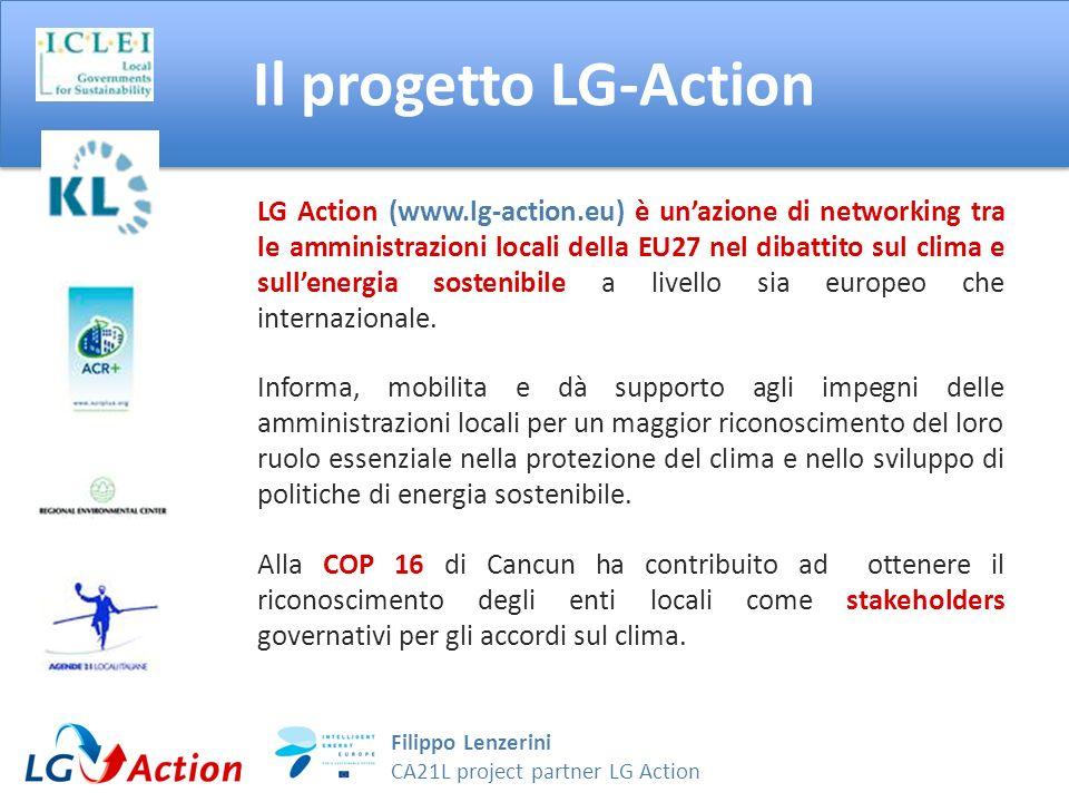 Filippo Lenzerini CA21L project partner LG Action Il Ruolo degli Enti Locali Pianificazione concorrente nellambito dellenergia: alle Province viene richiesto di elaborare programmi per lo sviluppo delle energie rinnovabili e il risparmio energetico; I Comuni più grandi elaborano Piani Comunali per le energie rinnovabili (Basilicata, Emilia-Romagna, Lazio, Marche e Umbria).