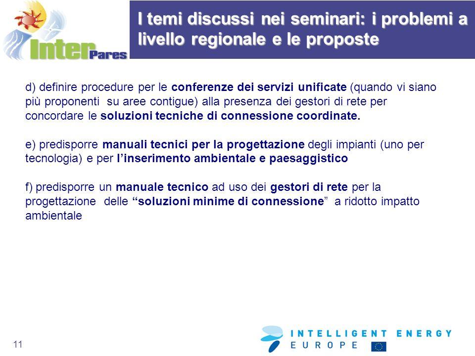 11 d) definire procedure per le conferenze dei servizi unificate (quando vi siano più proponenti su aree contigue) alla presenza dei gestori di rete per concordare le soluzioni tecniche di connessione coordinate.