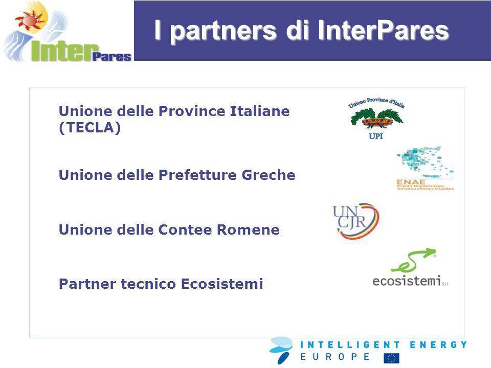 I partners di InterPares Unione delle Province Italiane (TECLA) Unione delle Prefetture Greche Unione delle Contee Romene Partner tecnico Ecosistemi