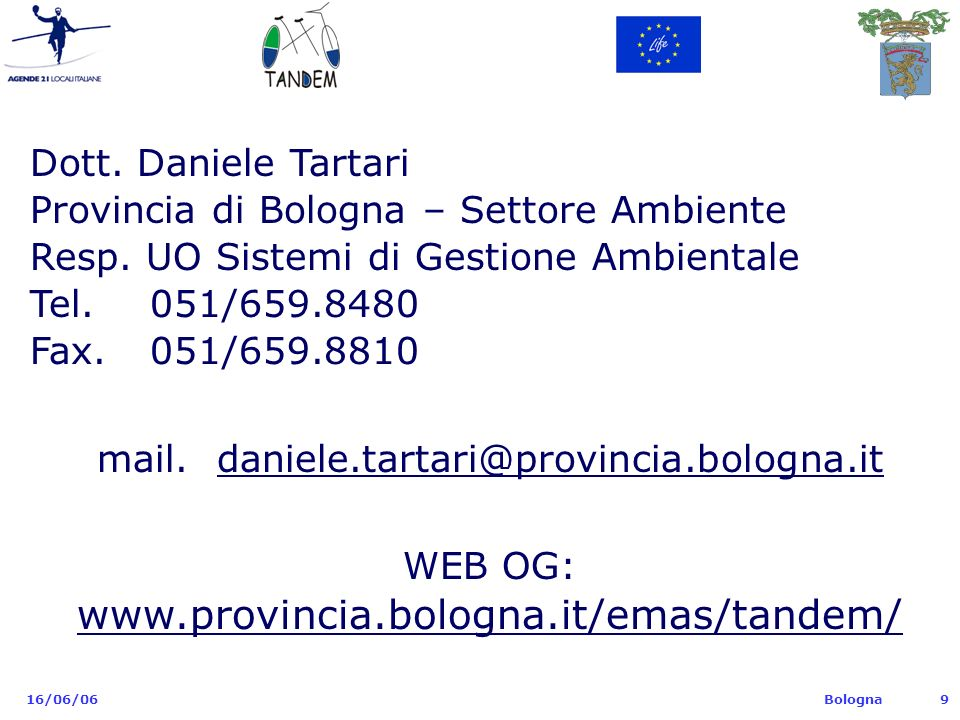Bologna 16/06/069 Dott. Daniele Tartari Provincia di Bologna – Settore Ambiente Resp. UO Sistemi di Gestione Ambientale Tel. 051/659.8480 Fax. 051/659