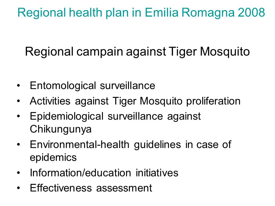 Regional health plan in Emilia Romagna 2008 Regional campain against Tiger Mosquito Entomological surveillance Activities against Tiger Mosquito proli