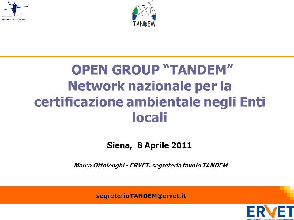 1 OPEN GROUP TANDEM Network nazionale per la certificazione ambientale negli Enti locali Siena, 8 Aprile 2011 Marco Ottolenghi - ERVET, segreteria tavolo TANDEM segreteriaTANDEM@ervet.it