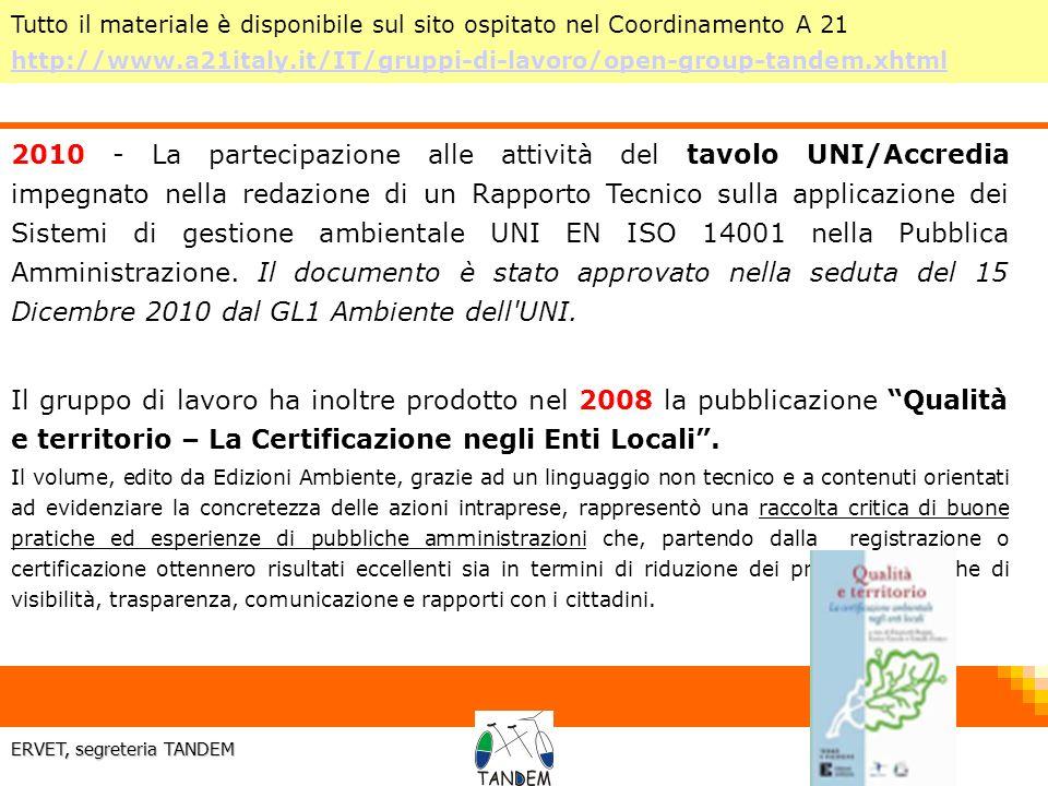 6 ERVET, segreteria TANDEM 2010 - La partecipazione alle attività del tavolo UNI/Accredia impegnato nella redazione di un Rapporto Tecnico sulla applicazione dei Sistemi di gestione ambientale UNI EN ISO 14001 nella Pubblica Amministrazione.