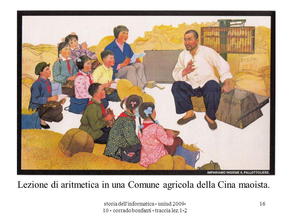 storia dell'informatica - uniud 2009- 10 - corrado bonfanti - traccia lez.1-2 16 Lezione di aritmetica in una Comune agricola della Cina maoista.