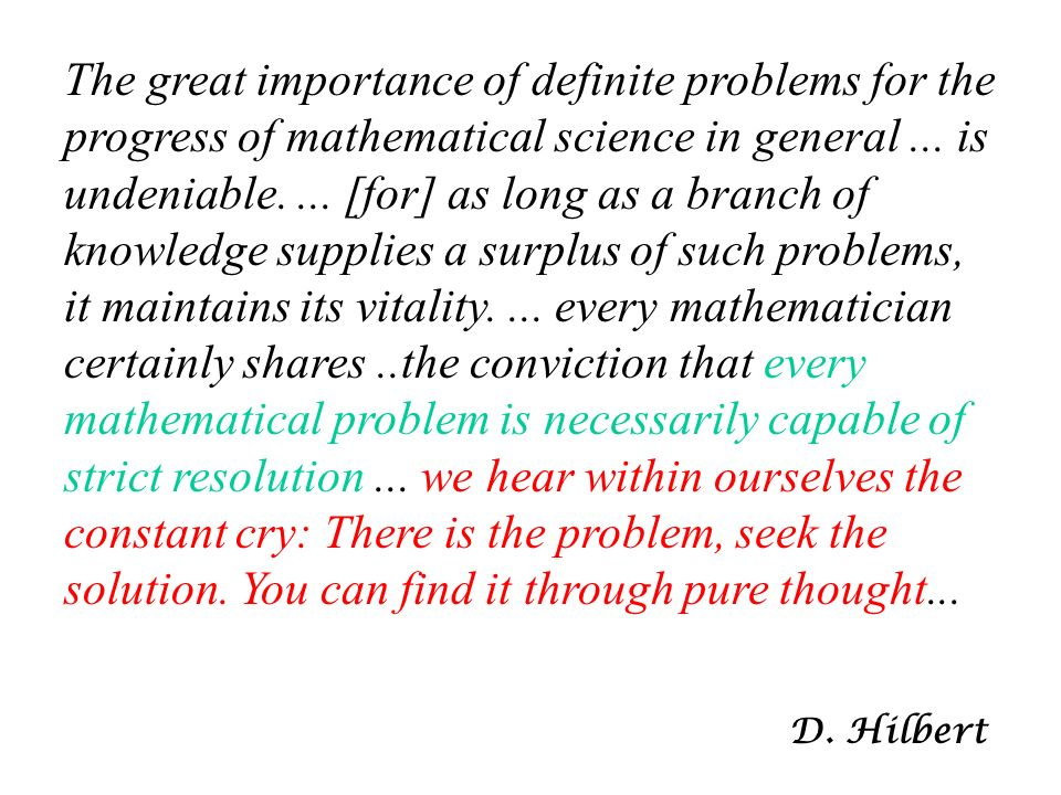The great importance of definite problems for the progress of mathematical science in general... is undeniable.... [for] as long as a branch of knowle