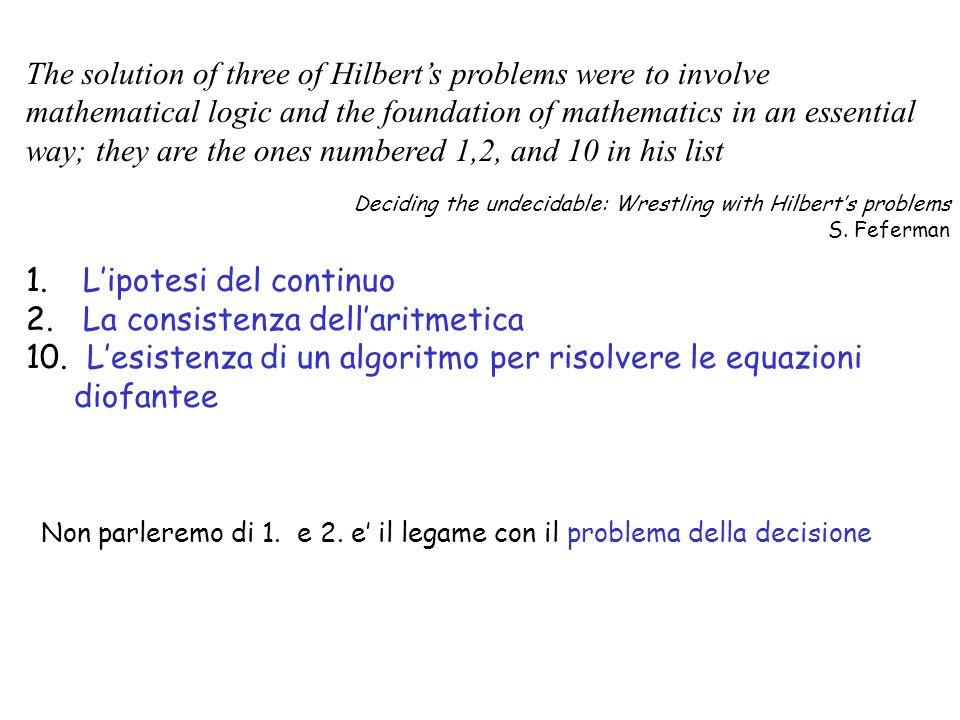 1. Lipotesi del continuo 2. La consistenza dellaritmetica 10. Lesistenza di un algoritmo per risolvere le equazioni diofantee The solution of three of
