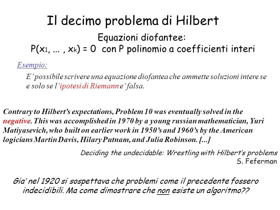 Esempio: E possibile scrivere una equazione diofantea che ammette soluzioni intere se e solo se lipotesi di Riemann e falsa. Equazioni diofantee: P(x