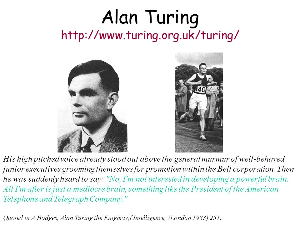 Alan Turing http://www.turing.org.uk/turing/ His high pitched voice already stood out above the general murmur of well-behaved junior executives groom