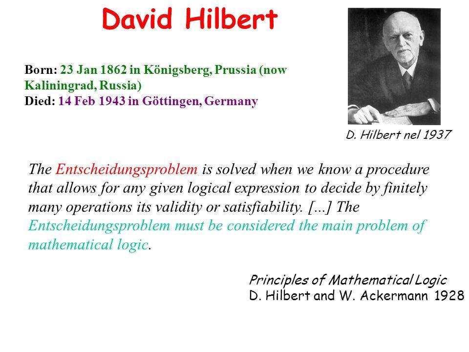 David Hilbert D. Hilbert nel 1937 Born: 23 Jan 1862 in Königsberg, Prussia (now Kaliningrad, Russia) Died: 14 Feb 1943 in Göttingen, Germany The Entsc