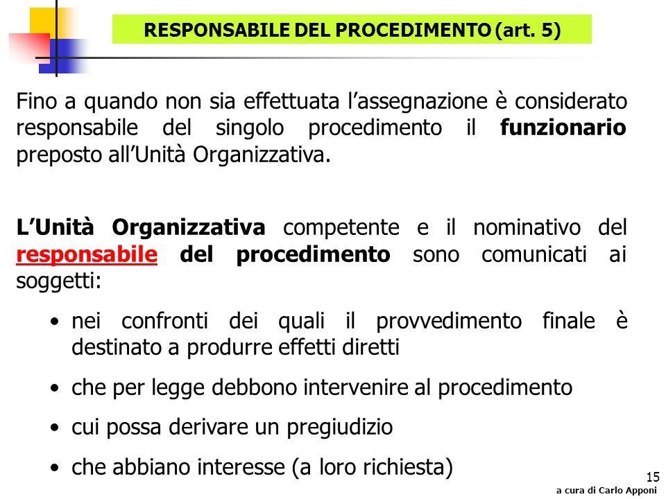 a cura di Carlo Apponi 15 Fino a quando non sia effettuata lassegnazione è considerato responsabile del singolo procedimento il funzionario preposto a