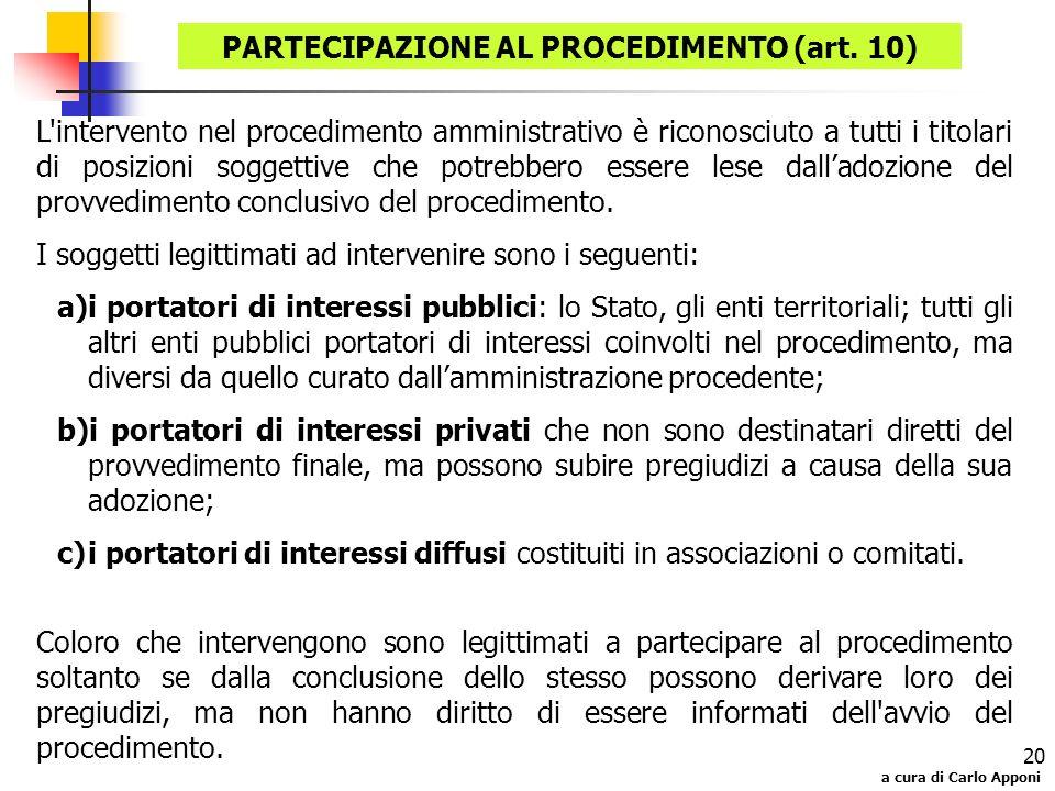 a cura di Carlo Apponi 20 L'intervento nel procedimento amministrativo è riconosciuto a tutti i titolari di posizioni soggettive che potrebbero essere