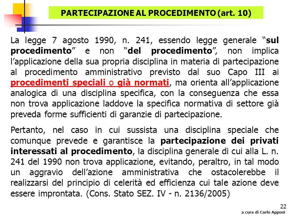 a cura di Carlo Apponi 22 La legge 7 agosto 1990, n. 241, essendo legge generale sul procedimento e non del procedimento, non implica lapplicazione de