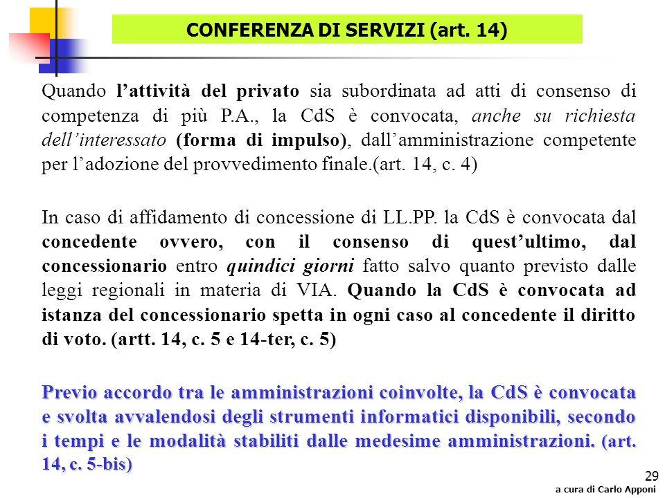 a cura di Carlo Apponi 29 Quando lattività del privato sia subordinata ad atti di consenso di competenza di più P.A., la CdS è convocata, anche su ric