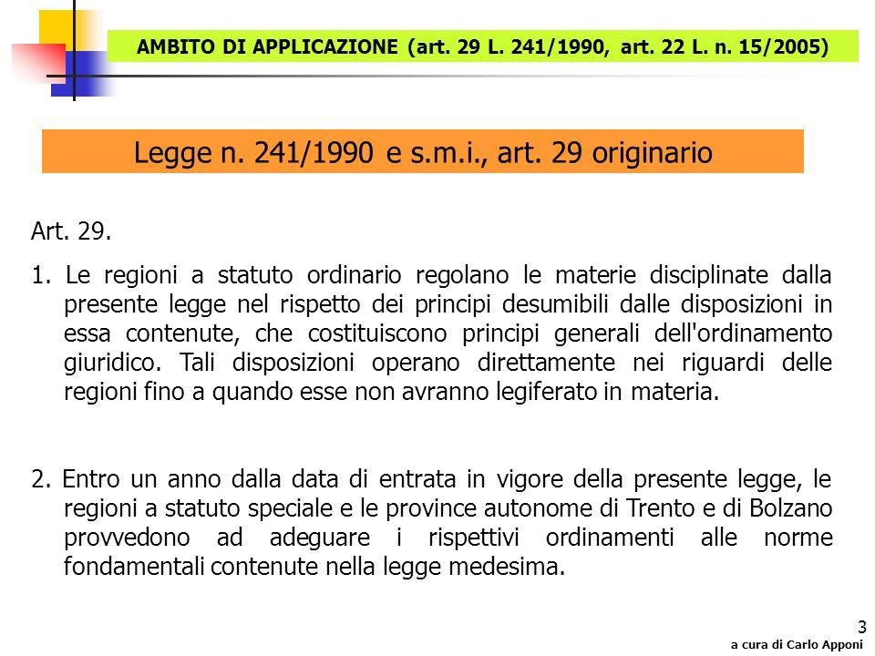 a cura di Carlo Apponi 3 Legge n. 241/1990 e s.m.i., art. 29 originario Art. 29. 1. Le regioni a statuto ordinario regolano le materie disciplinate da