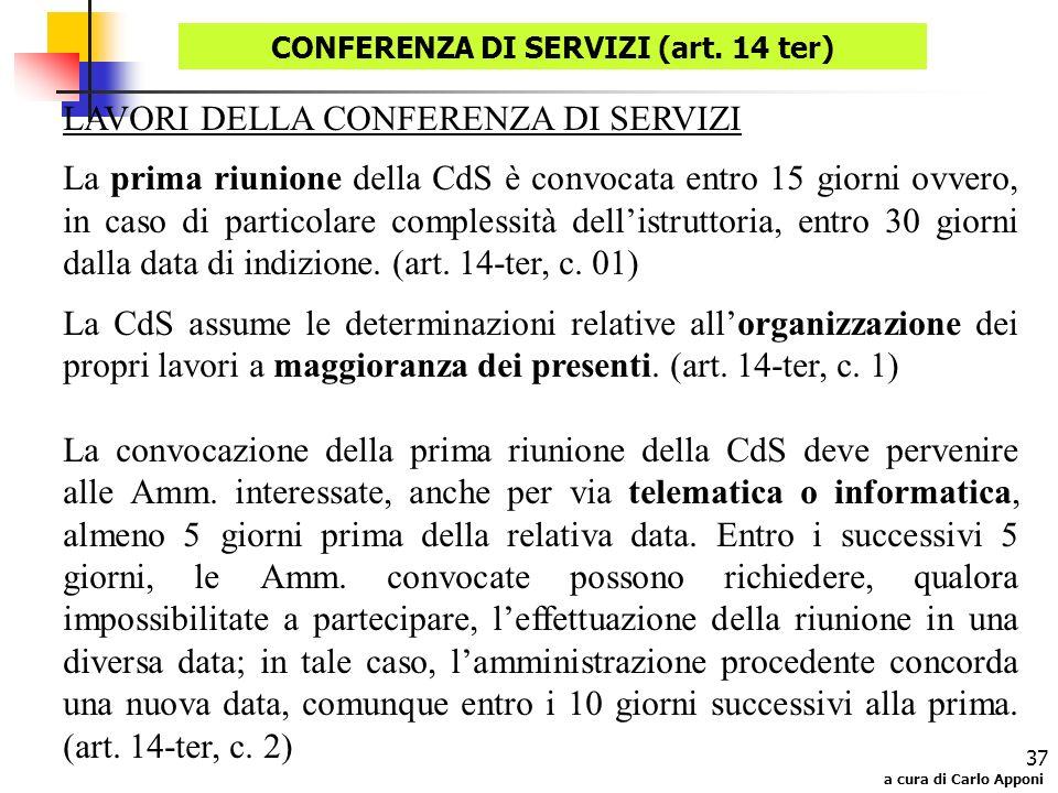 a cura di Carlo Apponi 37 LAVORI DELLA CONFERENZA DI SERVIZI La prima riunione della CdS è convocata entro 15 giorni ovvero, in caso di particolare co