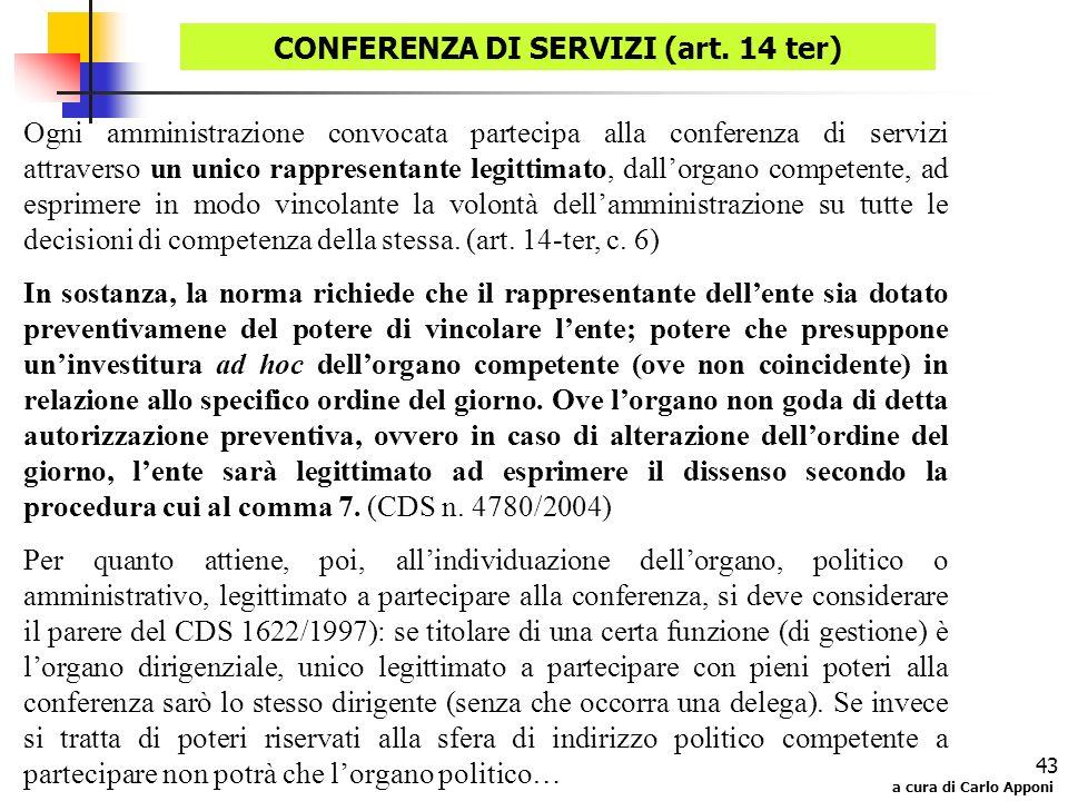 a cura di Carlo Apponi 43 Ogni amministrazione convocata partecipa alla conferenza di servizi attraverso un unico rappresentante legittimato, dallorga